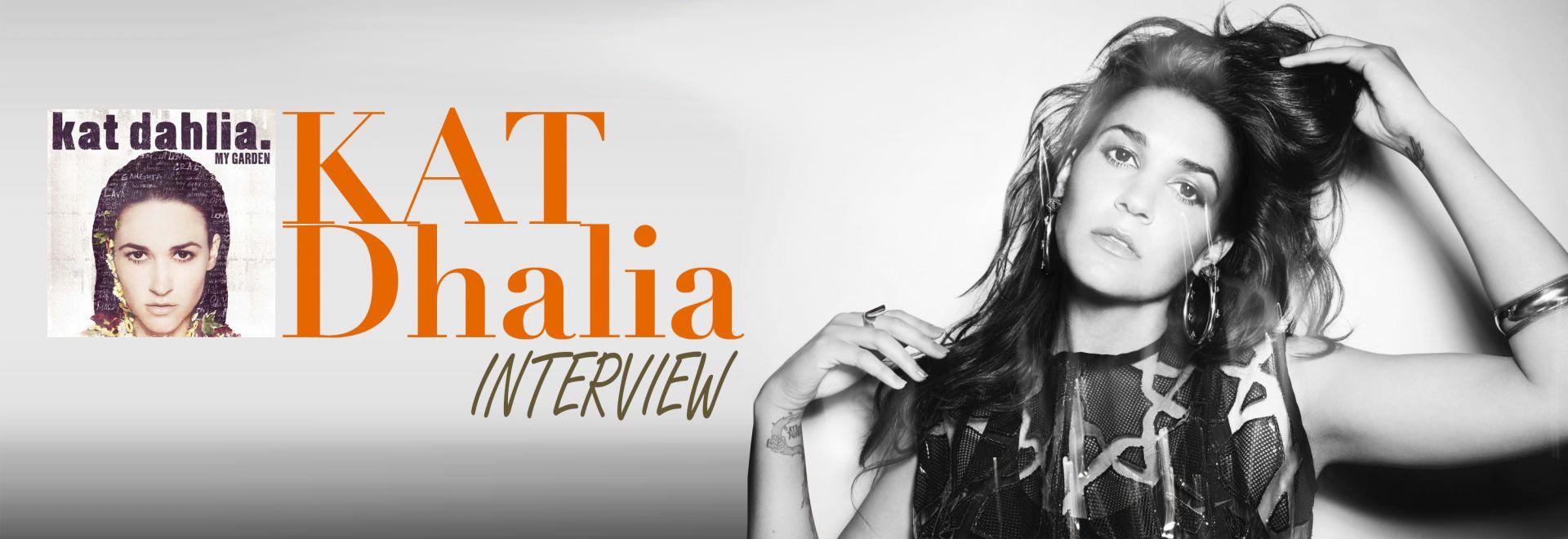 Kat Dhalia Exclusive Interview